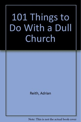 101 Things to Do With a Dull Church (Paperback)