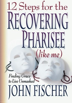 12 Steps for the Recovering Pharisee (like me) (Paperback)