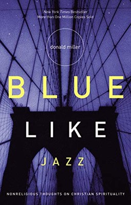 Blue Like Jazz: Nonreligious Thoughts on Christian Spirituality (Mass Market Paperback)