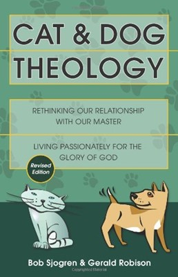 Cat and Dog Theology: Rethinking Our Relationship with Our Master (Paperback)