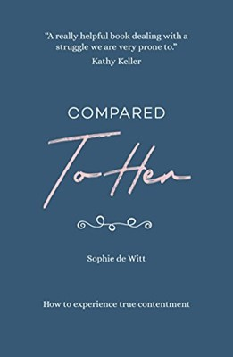Compared to Her: How to Experience True Contentment (Paperback)