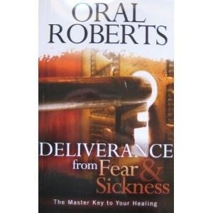 Deliverance From Fear and Sickness (Paperback)
