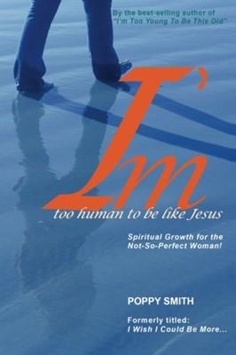 I'm Too Human to Be Like Jesus (Paperback)