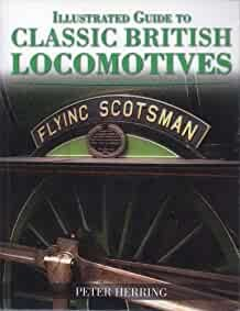 Illustrated Guide to Classic British Locomotives (Paperback)