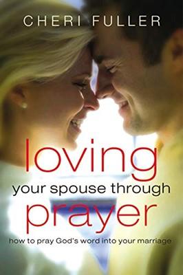 Loving Your Spouse Through Prayer (Paperback)