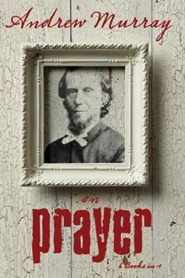 Andrew Murray On Prayer (6 In 1 Anthology) (Mass Market Paperback)