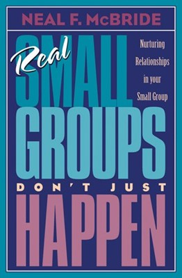 Real Small Groups Don't Just Happen (Paperback)