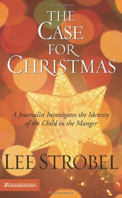 The Case for Christmas: A Journalist Investigates the Identity of the Child in the Manger (Mass Market Paperback)