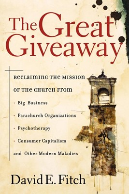 The Great Giveaway: Reclaiming the Mission of the Church from Big Business, Parachurch Organizations, Psychotherapy, Consumer Capitalism, and Other Modern Maladies (Paperback)