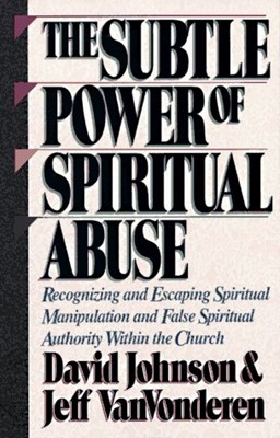 Subtle Power of Spiritual Abuse, The (Paperback)
