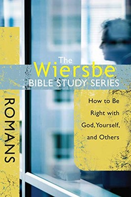 The Wiersbe Bible Study Series: Romans: How to Be Right With God, Yourself and Others (Paperback)