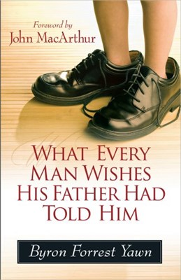 What Every Man Wishes His Father Had Told Him (Paperback)