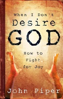 When I Don't Desire God (Paperback)