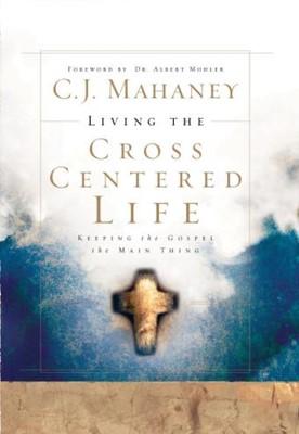 Living the Cross Centered Life (Hardcover)
