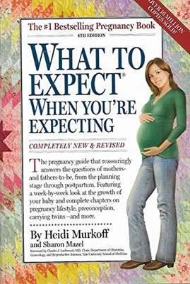 What to Expect When Youre Expecting Completely New and Revised 4th Edition (Paperback)