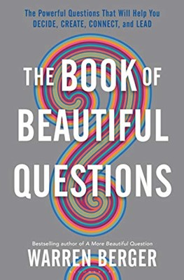 The Book of Beautiful Questions: The Powerful Questions That Will Help You Decide, Create, Connect, and Lead (Hardcover)