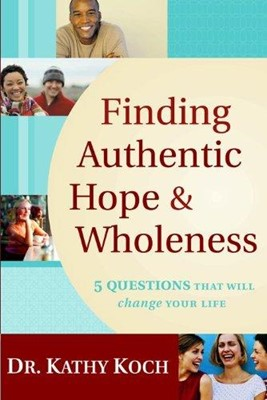 Finding Authentic Hope & Wholeness (Paperback)