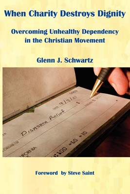 When Charity Destroys Dignity (Paperback)